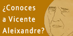 ¿Conoces a Vicente Aleixandre?